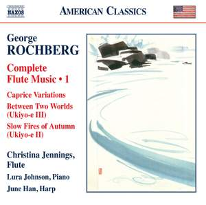 Rochberg: Complete Flute Music, Vol. 1