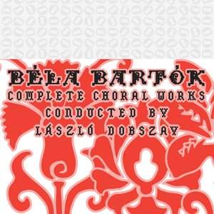 Bartók: Complete Choral Works