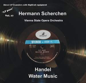 LP Pure, Vol. 17: Scherchen Conducts Handel's Water Music