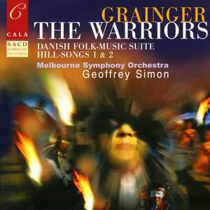 Grainger: The Warriors, Danish Folk-Music Suite, Hill-Songs 1 & 2,