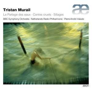Tristan Murail: Le partage des eaux, Contes cruels & Sillages