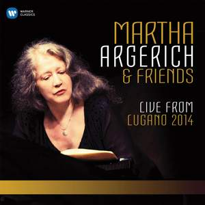 Martha Argerich & Friends: Live from the Lugano Festival 2014