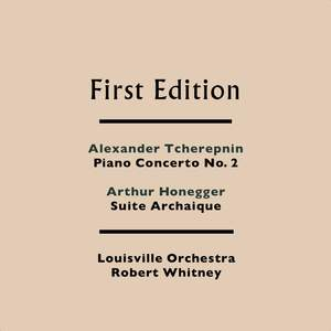 Alexander Tcherepnin: Piano Concerto No. 2 - Arthur Honegger: Suite Archaique