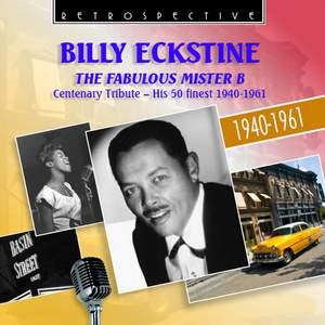 Billy Eckstine: The Fabulous Mister B, Centenary Tribute - His 50 Finest (1940-1961)