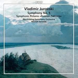 Vladimir Jurovski: Symphony No. 5 & Symphonic Pictures 'Russian Painters'