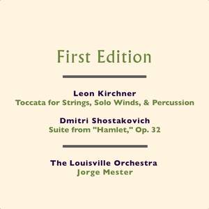 Leon Kirchner: Toccata for Strings, Solo Winds, & Percussion - Dmitri Shostakovich: Suite from 'Hamlet,' Op. 32