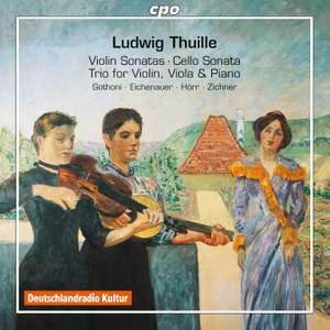 Thuille: Violin Sonatas 1 & 2, Cello Sonata in D Minor & Piano Trio