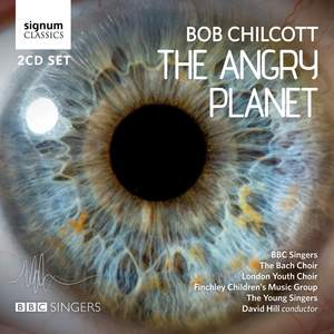 Bob Chilcott: The Angry Planet