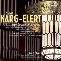 Karg-Elert: Ultimate Organ Works Vol. 8