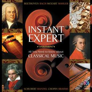 Instant Expert: All You Need to Know About Classical Music