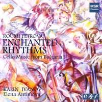 Roumi Petrova: Enchanted Rhythms - Cello Music from Bulgaria