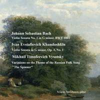 Bach, J.S.: Violin Sonata No. 1, Khandoshkin, I.E.: Violin Sonata Op. 3, No. 1, Vysotsky, M.T.: Variations On the Theme of the Russian Folk Song 'The Spinner'