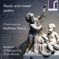 Music and Sweet Poetry: Choral Music by Matthew Harris