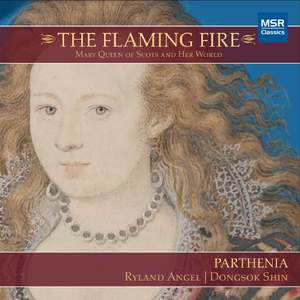 The Flaming Fire: Mary Queen of Scots and Her World