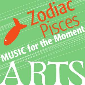 Music for the Moment: Zodiac Pisces