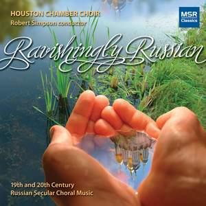 Ravishingly Russian: Secular Choral Music 1874-1994