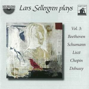Lars Sellergren Plays, Vol. 3: Beethoven, Schumann, Liszt, Chopin, Debussy