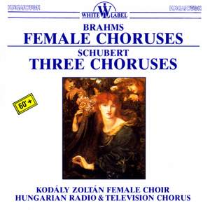 Brahms: Female Choruses & Schubert: Three Choruses