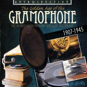 The Golden Age of the Gramophone: The 42 Best Loved Popular Classical Recordings - 1907-1945 Product Image