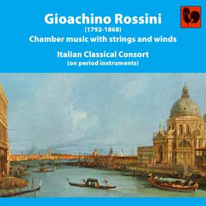 Gioacchino Rossini: Chamber Music With Strings and Winds