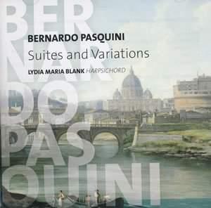 Bernardo Pasquini: Suites and Variations