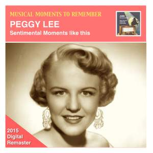 Musical Moments to Remember: Peggy Lee – 'Sentimental Moments Like This' (Remastered 2015)