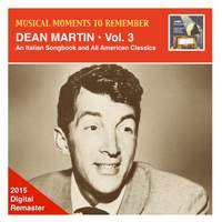 Musical Moments to Remember – Dean Martin, Vol. 3: An Italian Songbook & All American Classics (Remastered 2015)