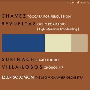 Carlos Chavez: Toccata for Percussion Instruments - Silvestre Revueltas: Ocho por Radio - Heitor Villa-Lobos: Choros No. 7 - Carlos Surinach: Ritmo Jondo