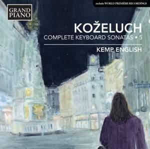 Leopold Koželuch: Complete Keyboard Sonatas 5