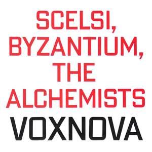 Scelsi, Byzantium, The Alchemists
