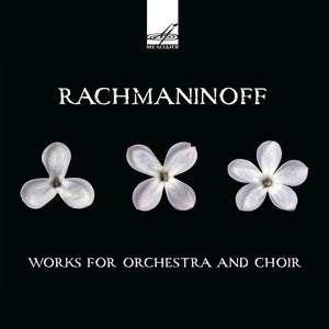 Rachmaninov: Works for Orchestra and Choir