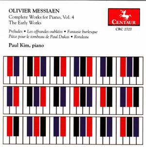 Messiaen: Complete Works for Piano, Vol. 4 – The Early Works