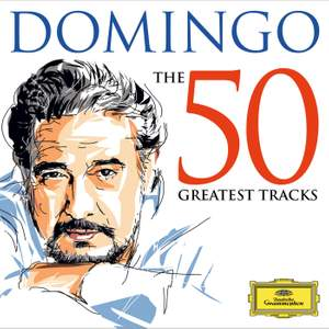 Plácido Domingo: The 50 Greatest Tracks