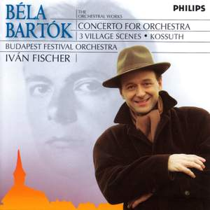Bartók: Concerto for Orchestra, 3 Village Scenes & Kossuth Product Image