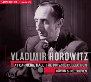 Vladimir Horowitz at Carnegie Hall - The Private Collection: Haydn & Beethoven