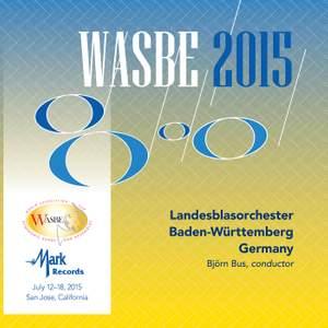 2015 WASBE San Jose, USA: Landesblasorchester Baden-Württemberg (Live)