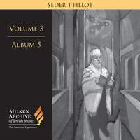 Milken Archive Digital Vol. 3 Album 5: Seder t'fillot – Traditional & Contemporary Synagogue Services