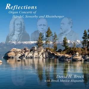 Reflections: Organ Concerti of Handel, Sowerby & Rheinberger Product Image