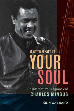 Better Git It in Your Soul: An Interpretive Biography of Charles Mingus