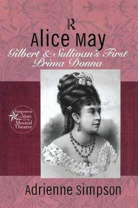 Alice May: Gilbert & Sullivan's First Prima Donna