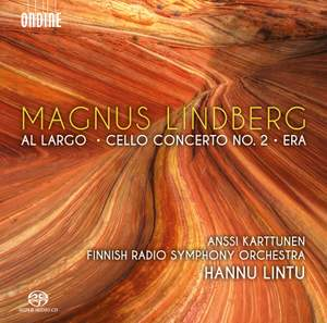 Magnus Lindberg: Al Largo, Cello Concerto No. 2 & Era