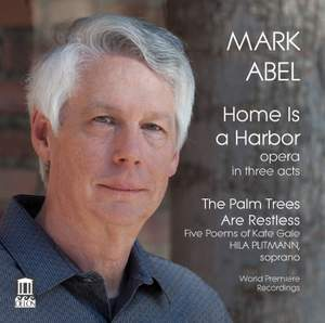 Mark Abel: Home Is a Harbor & The Palm Trees Are Restless