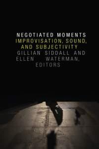 Negotiated Moments: Improvisation, Sound, and Subjectivity
