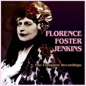 Florence Foster Jenkins: The Complete Recordings
