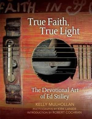 True Faith, True Light: The Devotional Art of Ed Stilley