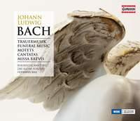 J L Bach: Funeral Music, Motets, Cantatas & Missa Brevis