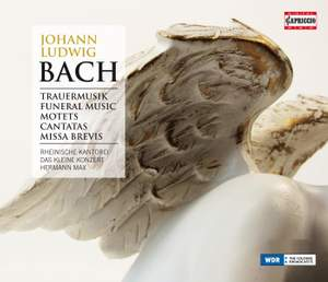 J L Bach: Funeral Music, Motets, Cantatas & Missa Brevis