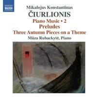 Ciurlionis: Piano Music Volume 2
