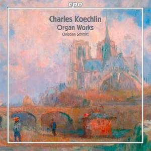 Charles Koechlin: Organ Works