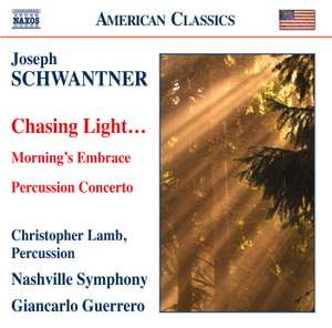Joseph Schwantner: Chasing Light, Morning's Embrace & Percussion Concerto